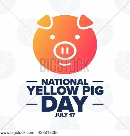 National Yellow Pig Day. July 17. Holiday Concept. Template For Background, Banner, Card, Poster Wit
