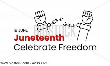 Juneteenth Celebrate Freedom Day. Two Hands With Clenched Fists Breaking Chains. 19 June Jubilee, Li