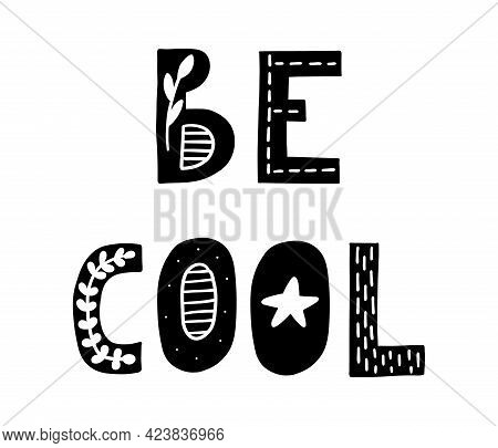 Be Cool. Cute Hand Drawn Poster With Lettering In Scandinavian Style. Phrase Fornurcery Room. Vector