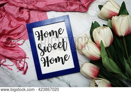 Home Sweet Home Calligraphy And Tulip Flower Flat Lay On Marble Background