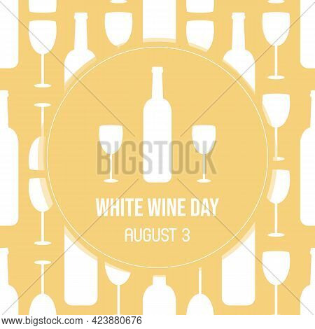 National White Wine Day Greeting Card, Vector Illustration With Wine Glasses And Bottles Seamless Pa