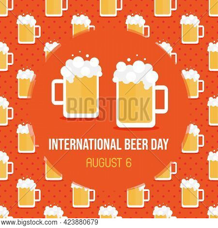 International Beer Day Greeting Card, Vector Illustration With Beer Glasses With Foam Seamless Patte