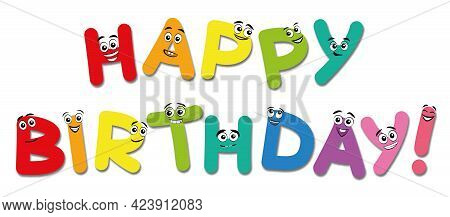 Happy Birthday, Written With Funny Comic Letters With Happy And Cute Faces. Isolated Vector Illustra