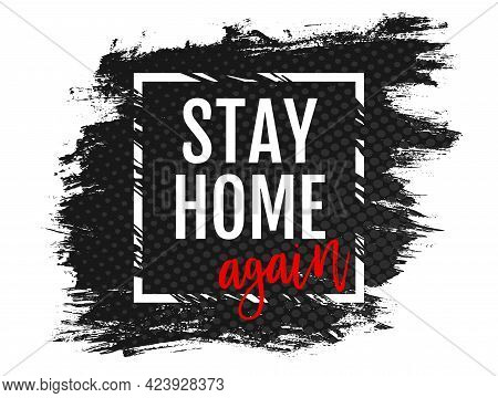 Vector Poster With Text Stay Home Again On Grunge Background. Vector Illustration Of Text Stay Home