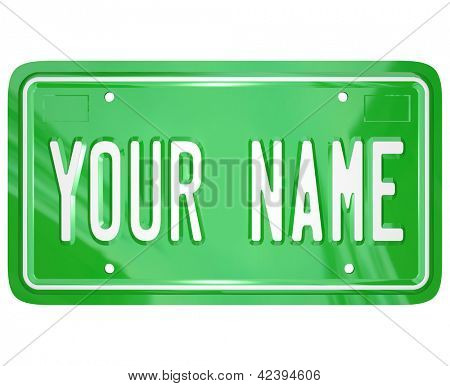 A green license vanity plate with the words Your Name to symbolize a personalized badge for your car or other vehicle