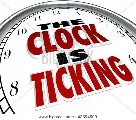 A white clock with the words The Clock is Ticking to symbolize an impending deadline or end to an event or period poster