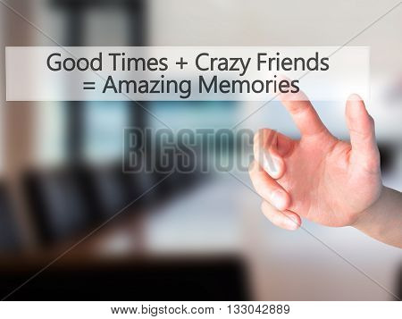 Good Times  Crazy Friends  Amazing Memories - Hand Pressing A Button On Blurred Background Concept O