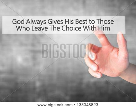 God Always Gives His Best To Those Who Leave The Choice With Him - Hand Pressing A Button On Blurred