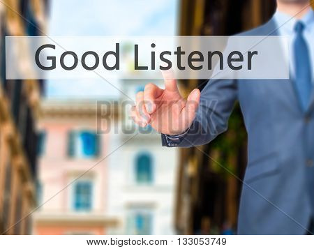 Good Listener - Businessman Hand Pressing Button On Touch Screen Interface.