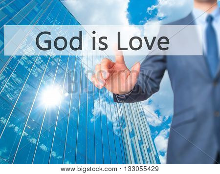 God Is Love - Businessman Hand Pressing Button On Touch Screen Interface.
