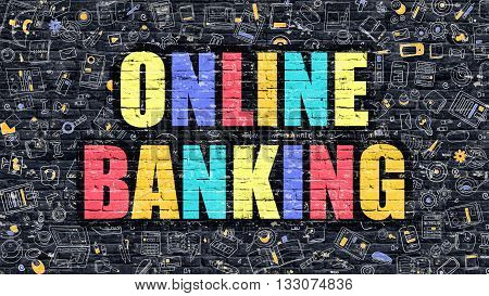 Online Banking Concept. Modern Illustration. Multicolor Online Banking Drawn on Dark Brick Wall. Doodle Icons. Doodle Style of Online Banking Concept. Online Banking on Wall.