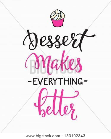 Dessert makes everything better quote lettering. Calligraphy inspiration graphic design typography element.