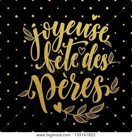 Joyeuse Fete des Peres vector greeting card text. Father Day gold glitter polka dot and heart pattern. French hand drawn golden calligraphy flourish lettering. Black background wallpaper.