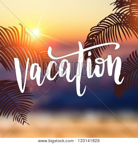Vacation summer quote with tropic beach and palm leaves background. Hand drawn  calligraphy lettering title.