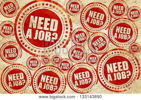 need a job?, red stamp on a grunge paper texture