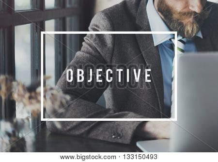 Objective Aim Goal Motivation Purpose Strategy Concept