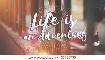 Life is an Adventure Journey Explore Trip Destination Traveling Concept