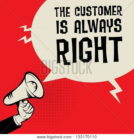 Megaphone Hand business concept with text The Customer is Always Right, vector illustration
