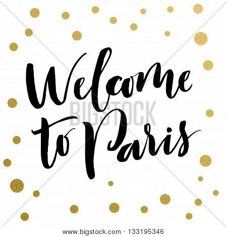 Calligraphy print - Welcome to Paris. Golden decorative vector polka dots. Isolated composition on white background for web projects greetings cards presentations templates.