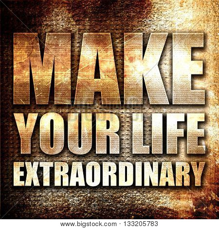 make your life extraordinary, 3D rendering, metal text on rust b