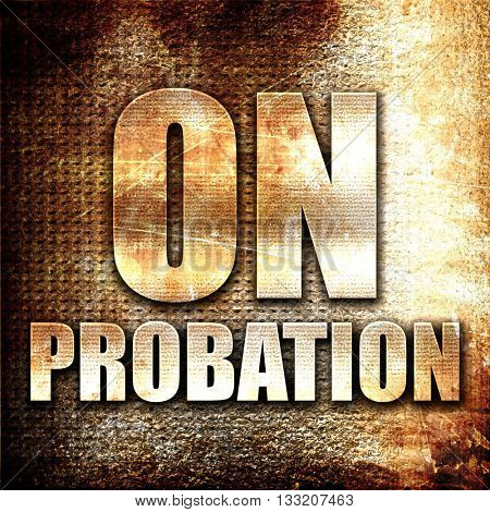 on probation, 3D rendering, metal text on rust background