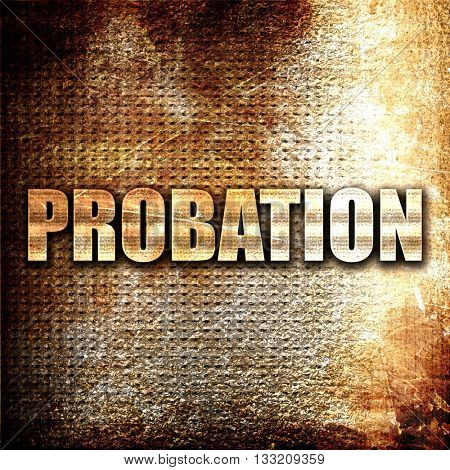 probation, 3D rendering, metal text on rust background