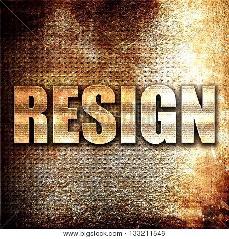 resign, 3D rendering, metal text on rust background