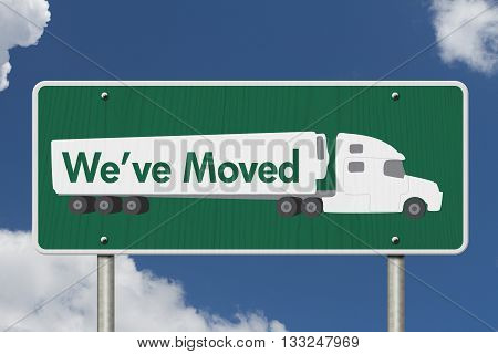 We've Moved Sign A green Road Sign with text We've Moved and a truck with sky background, 3D Illustration