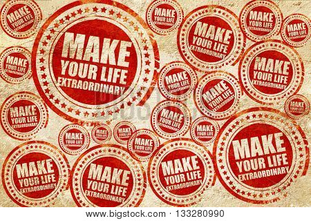 make your life extraordinary, red stamp on a grunge paper textur