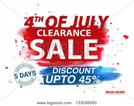 4th of July Clearance Sale Poster, Sale Banner, Sale Flyer, Limited Time Sale, Discount upto 45%, Creative Sale Background with Abstract brush stroke for American Independence Day celebration.