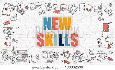 New Skills Concept. New Skills Drawn on White Wall. New Skills in Multicolor. Doodle Design. Modern Style Illustration. Doodle Design Style of New Skills. Line Style Illustration. White Brick Wall.