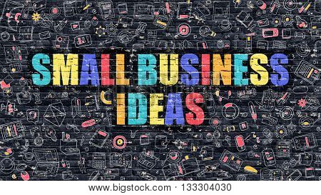 Small Business Ideas Concept. Small Business Ideas Drawn on Dark Wall. Small Business Ideas in Multicolor. Small Business Ideas Concept. Modern Illustration in Doodle Design of Small Business Ideas.