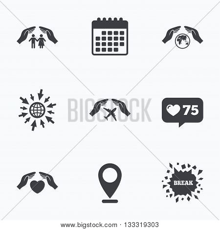 Calendar, like counter and go to web icons. Hands insurance icons. Human life insurance symbols. Heart health sign. Travel flight symbol. Save world planet. Location pointer.