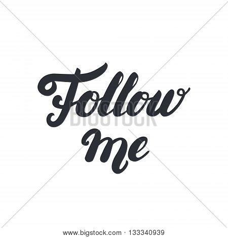 Follow me hand written lettering. Follow me quote. Brush calligraphy. Isolated on white background. Vector illustration.