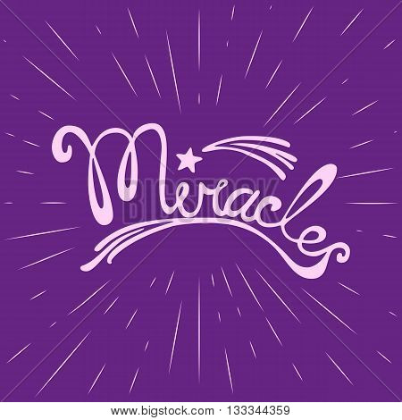 Miracles. Hand drawn lettering. Motivated words. Quotation Miracls. Modern vector calligraphy on violet background. Vector illustration
