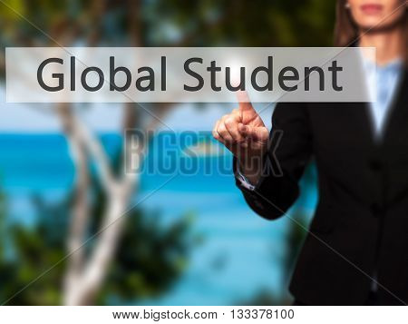 Global Student - Businesswoman Hand Pressing Button On Touch Screen Interface.