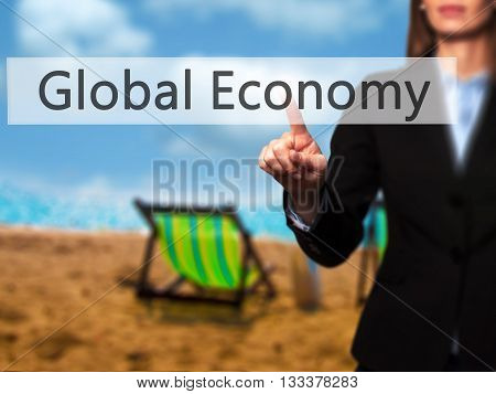 Global Economy - Businesswoman Hand Pressing Button On Touch Screen Interface.