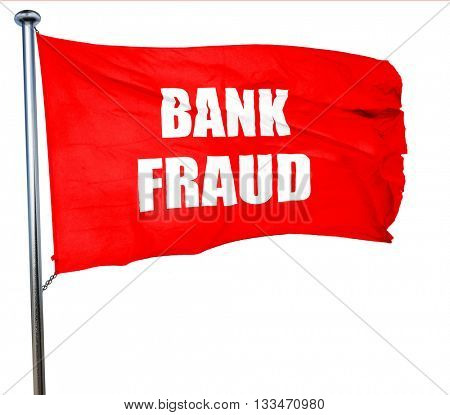 Bank fraud background, 3D rendering, a red waving flag