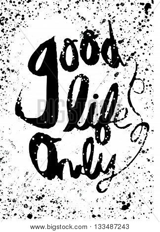 Good Life Concept. Hand Painted Brush Lettering,typographic Post
