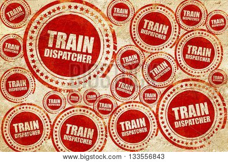 train dispatcher, red stamp on a grunge paper texture