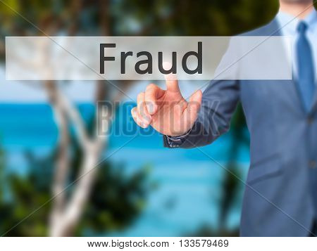 Fraud - Businessman Hand Pressing Button On Touch Screen Interface.
