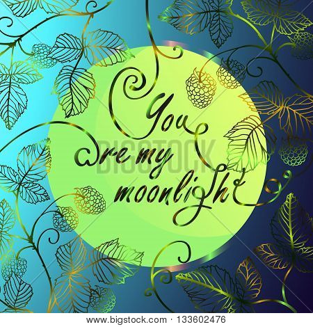Love romantic quote - you are my moonlight. Lettering with moon and raspberries. Love quote with the moon on the blue background. eps 10