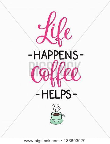 Quote coffee cup typography. Calligraphy style quote. Shop promotion motivation. Graphic design lifestyle lettering. Sketch hot drink mug inspiration vector. Life happens Coffee helps