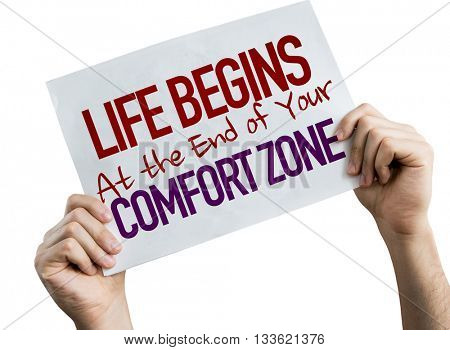 Life Begins at the End of Your Comfort Zone placard isolated on white background