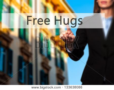 Free Hugs - Businesswoman Hand Pressing Button On Touch Screen Interface.