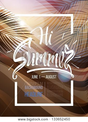Hi Summer time wallpaper, summer vector, summer party, summer background poster inscription on background seascape and leaves from the palm. Calligraphy, lettering, symbol, logo. Summer trip.