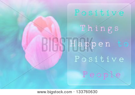 Positive things happen to positive people on nature background