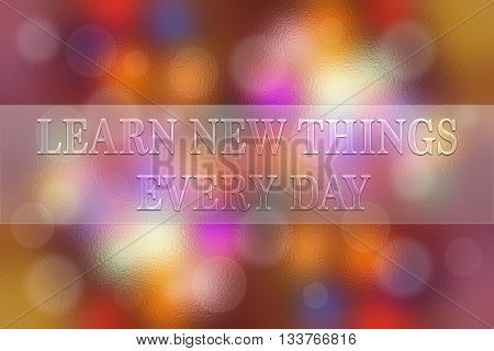 learn new things everyday on blur bokeh background