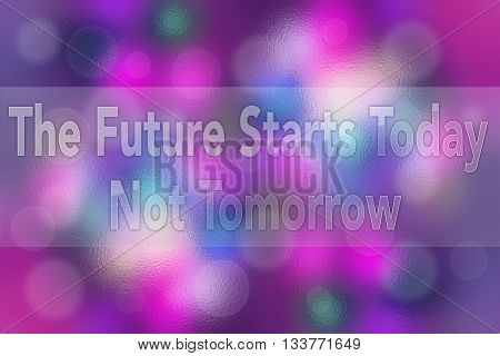 The future starts today not tomorrow inspirational quote concept