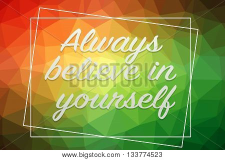 Always Believe In Yourself inspirational quote concept